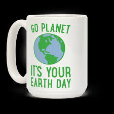 s day mug go planet it s your earth day mugs human