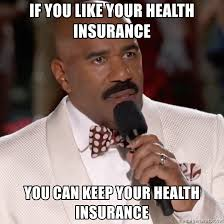 Health Insurance Meme - if you like your health insurance you can keep your health