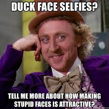 Stupid Face Meme - duck face selfies tell me more about how making stupid faces is
