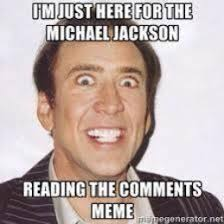 Meme Comment Photos - i just came here for the michael jackson reading the comments meme