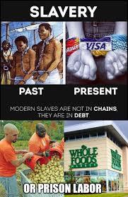 Whole Foods Meme - modern slavery imgflip