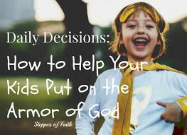 daily decisions how to help your kids put on the armor of god