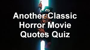 another classic horror movie quotes quiz youtube