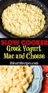 slow cooker greek yogurt mac u0026 cheese i heart recipes
