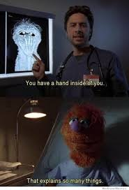 Scrubs Meme - you have a hand inside of you weknowmemes