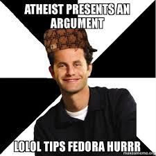 Tips Fedora Meme - atheist presents an argument lolol tips fedora hurrr scumbag