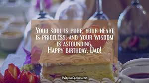 Happy Birthday Wisdom Wishes Your Soul Is Pure Your Heart Is Priceless And Your Wisdom Is