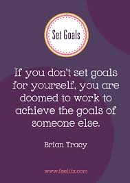 set goals if you don u0027t set goals for yourself you are doomed to