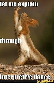 Squirrel Meme - 25 best memes about interpretive dance squirrel interpretive