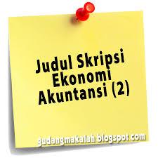 skripsi akuntansi ekonomi judul skripsi ekonomi akuntansi 2 contoh makalah