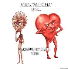 Follow Your Heart Meme - follow your heart meme google search words pinterest meme