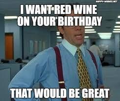 Wine Meme - happy birthday wine memes happy wishes