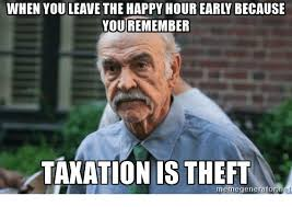 Theft Meme - when you leave the happy hour early because you remember taxation