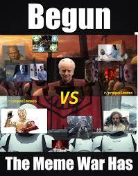 Meme War Pictures - it s official begun the meme war has prequelmemes