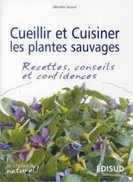 la cuisine des plantes sauvages cueillir et cuisiner les plantes sauvages recettes conseils et