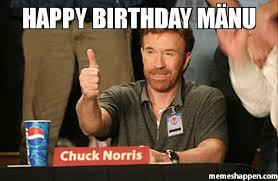 Manu Meme - happy birthday mänu meme chuck norris approves 40390 memeshappen