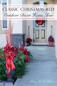 christmas decoration outside home classic christmas red outdoor decor home tour time with thea