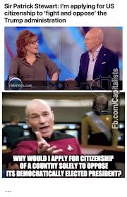 Patrick Stewart Memes - sir patrick stewart i m applying for us citizenship to fight and