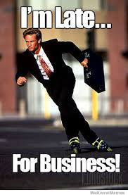 Business Meme - im late for business weknowmemes