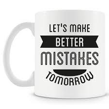let u0027s make better mistakes tomorrow mug designer mugs u2013 colorpur
