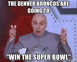 Broncos Win Meme - the denver broncos are going to win the super bowl dr evil air