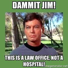 Dammit Jim Meme - dammit jim this is a law office not a hospital bones meme