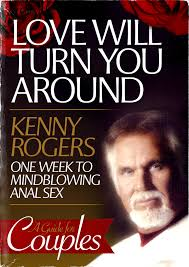 Kenny Rogers Meme - liartownusa love will turn you around one week to mindblowing anal