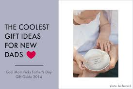 unique fathers day gift ideas the coolest s day gift ideas for new dads
