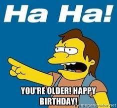 Simpsons Meme Generator - you re older happy birthday nelson muntz simpson meme
