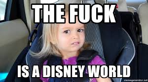 Disney Girl Meme - the fuck is a disney world disney girl meme generator