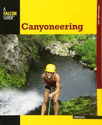 canyoneering a guide to techniques for wet and dry canyons how