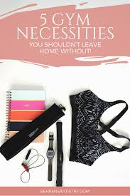 home necessities getting fit 5 gym necessities you shouldn u0027t leave home without