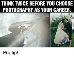 Photography Meme - 25 best memes about photography photography memes
