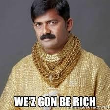 Indian Meme Generator - we z gon be rich indian gold shirt meme generator