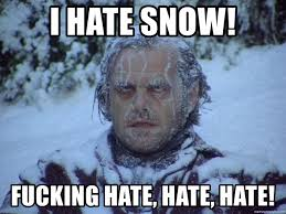 Hate Snow Meme - i hate snow fucking hate hate hate the shining ice meme