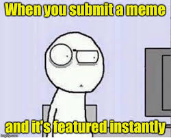 Submit A Meme - you submit a meme and it s featured instantly