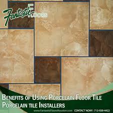 Floor Tile Installers Fantastic Floors Inc Benefits Of Using Porcelain Floor Tile