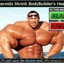 Body Building Meme - teroids shrink bodybuilder s hea is this ima reaj eak 7 can t pass