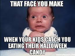 Halloween Candy Meme - that face you make when your kids catch you eating their