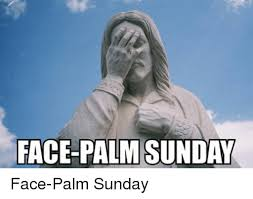 Palm Face Meme - face palm sunday face palm sunday sunday meme on me me