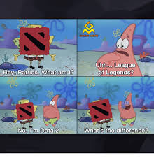 Patrick Moving Meme - hey patrick what am no lom dota 2 gaming memes uhhooo league of