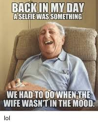 Back In My Day Meme - back in my day aselfie was something we had to dowhen the wife wasn