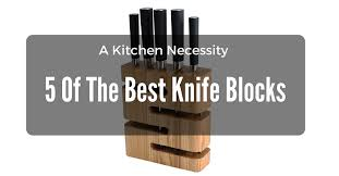a kitchen necessity 5 of the best knife blocks u2013 feel mexican