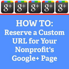 Google Plus Page Vanity Url How To Reserve A Custom Url For Your Nonprofit U0027s Google Page