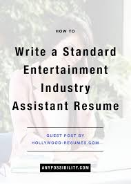 Resume To Work How To Write A Standard Entertainment Industry Assistant Resume