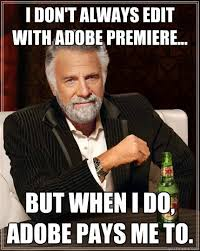 Edit Foto Meme - i don t always edit with adobe premiere but when i do adobe pays