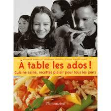 livre de cuisine pour ado a table les ados cuisine saine recettes plaisir pour tous les