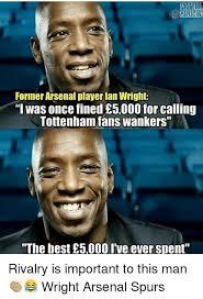 Arsenal Tottenham Meme - memesins former arsenal player lan wright i was once fined 癸5000