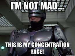 Not Mad Meme - i m not mad this is my concentration face robocop mad meme