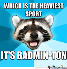 Badminton Meme - you know badminton is a sport and ton is heavy by juachonify meme